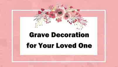 Unique Grave Decorations for Your Loved One